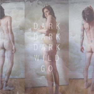 Dark Dark Dark Wild Go